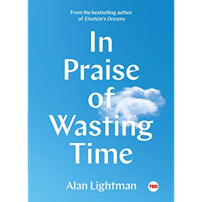 In Praise Of Wasting Time By Alan Lightman