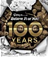 Ripley's Believe It Or Not!  100 Years by Ripley Entertainment Inc.