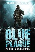 Blue Plague: Decisions (Blue Plague Book 5)