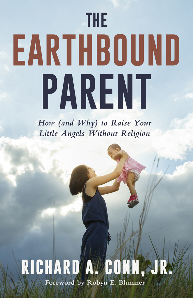 The Earthbound Parent How (and Why) to Raise Your Little Angels Without Religion