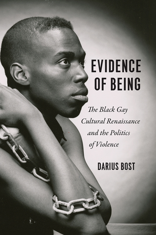 Evidence of being : the black gay cultural renaissance and the politics of violence / Darius Bost
