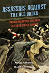 Assassins against the Old Order: Italian Anarchist Violence in Fin de Siecle Europe