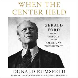 When the Center Held by Donald Rumsfeld