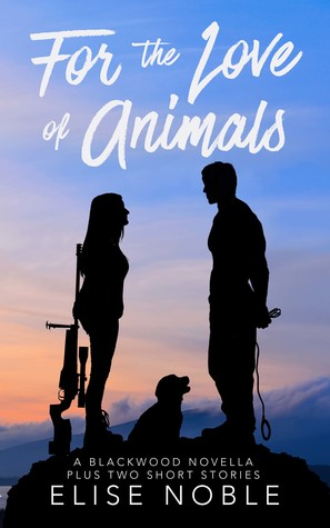 For the Love of Animals (A Blackwood Novella Plus Two Short Stories)