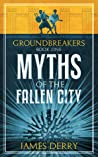 Myths of the Fallen City (Groundbreakers Book 1)