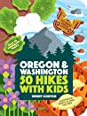 50 Oregon and Washington Hikes with Kids