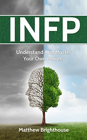 INFP: Understand And Master Your Own Powers