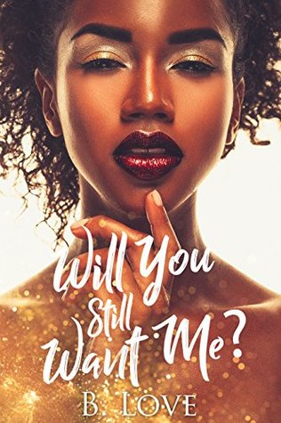 Will You Still Want Me? by B. Love