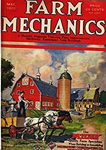Farm Mechanics: A Monthly Magazine Featuring Farm Improvements, Machinery, Equipment, Farm Buildings -- For The Farmer and Dealer - Volumes 7-8 May 1922 - April 1923