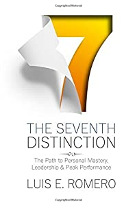 The Seventh Distinction: The Path to Personal Mastery, Leadership & Peak Performance