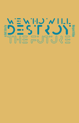 We Who Will Destroy the Future