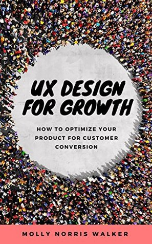 UX Design for Growth by Molly Norris Walker