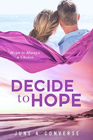 Decide To Hope by June Converse