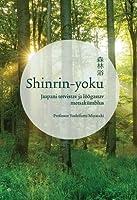 Shinrin - Yoku. Jaapani tervistav ja lõõgastav metsakümblus