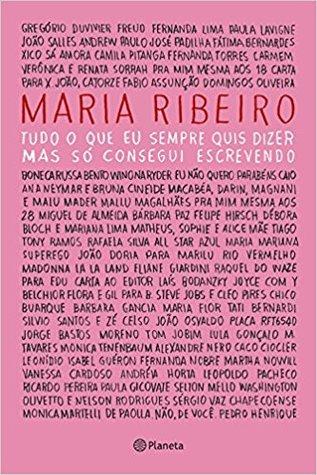 Tudo o que Eu Sempre Quis Dizer, mas só Consegui Escrevendo by Maria Ribeiro