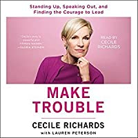 Make Trouble: Standing Up, Speaking Out, and Finding the Courage to Lead