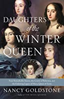 Daughters of the Winter Queen: Four Remarkable Sisters  the Crown of Bohemia  and the Enduring Legacy of Mary  Queen of Scots