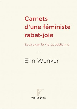 Essays on Everyday Life Notes From a Feminist Killjoy