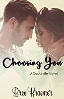 Choosing You (A Cedarville Novel) (Volume 3)