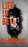 Life is Beta: Tech Thriller and Horror Short Stories