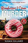 Strawberries & Crème Murder (A Donut Hole Cozy Mystery #1)
