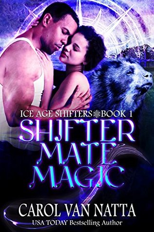 Shifter Mate Magic (Ice Age Shifters, #1) by Carol Van Natta