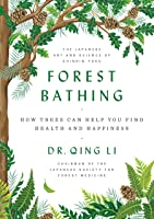 Forest Bathing: How Trees Can Help You Find Health and Happiness