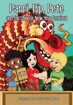 Parri, Pip, Pete and the Chinese New Years Festival: (fun Story Teaching You the Value of Appreciating Diversity, Children Books for Kids Ages 5-8)