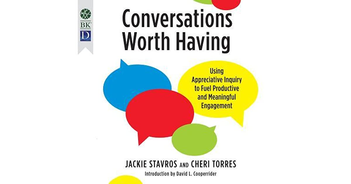 Conversations worth having using appreciative inquiry to fuel conversations worth having using appreciative inquiry to fuel productive and meaningful engagement by jacqueline stavros fandeluxe Gallery