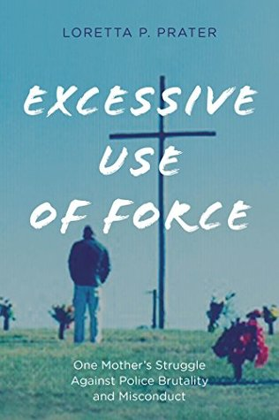 Excessive Use of Force: One Mother's Struggle Against Police Brutality and Misconduct