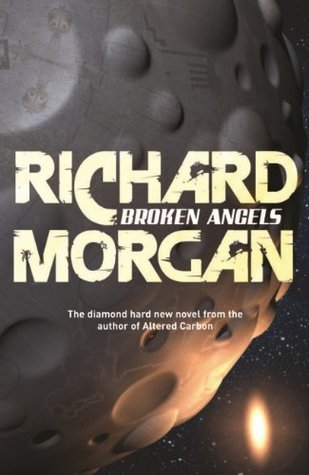 Broken Angels (Takeshi Kovacs, #2) by Richard K  Morgan