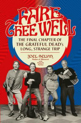 Fare Thee Well The Final Chapter of the Grateful Dead's Long, Strange Trip