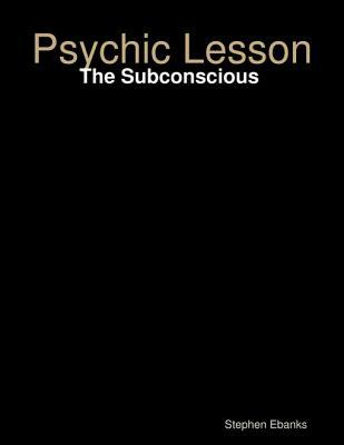 Psychic Lesson: The Subconscious Stephen Ebanks