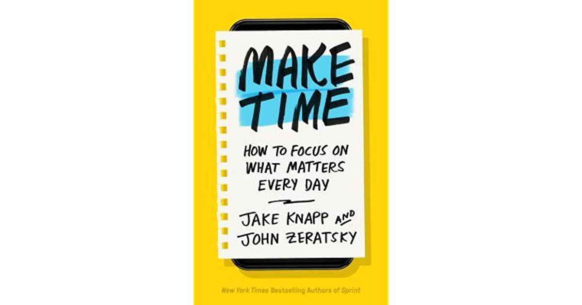 make time how to focus on what matters every day by jake knapp