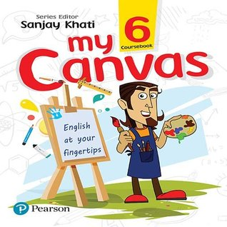My Canvas Coursebook by Pearson for CBSE English Class 6 by Sanjay Khati