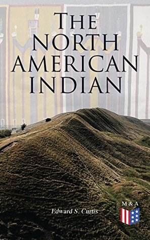 The North American Indian: History, Culture & Mythology of Apache, Navaho and Jicarillas Tribe with Original Photographic and Ethnographic Records