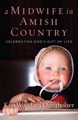 A Midwife in Amish Country Celebrating God's Gift of Life