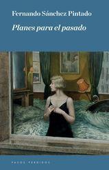 portada de la novela contemporánea Planes para el pasado, de Fernando Sánchez Pintado