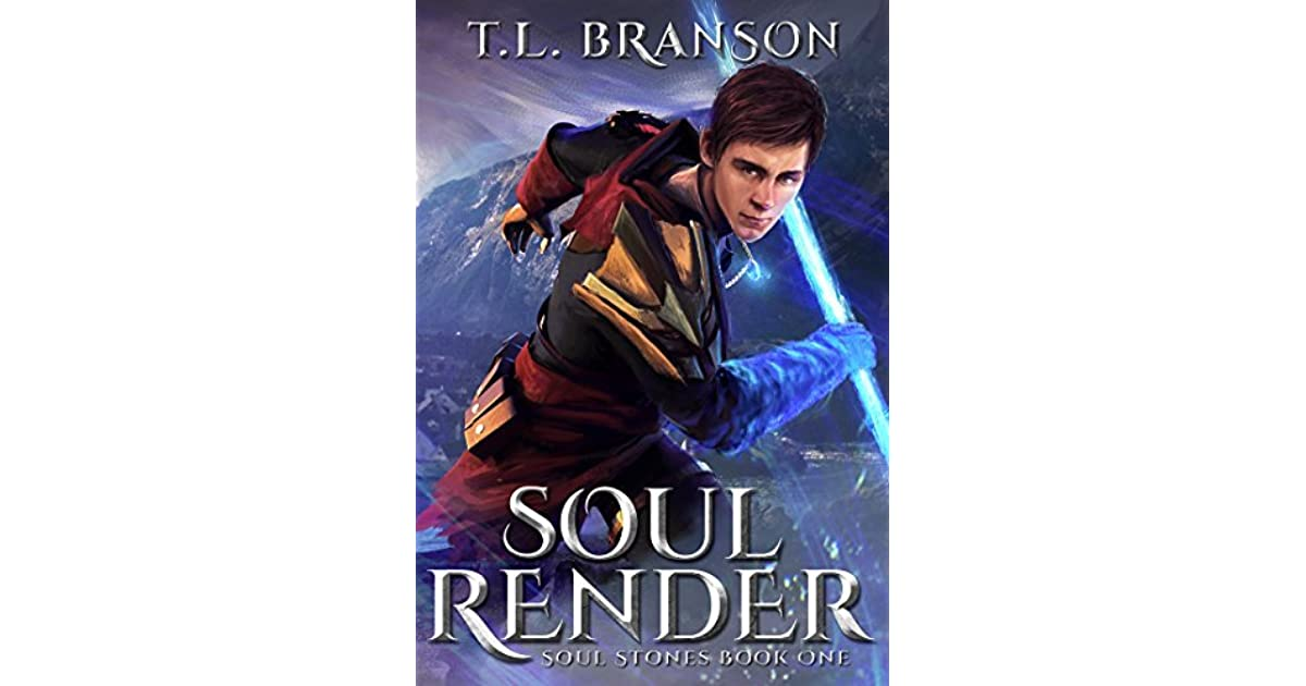 Soul Render (Soul Stones, #1) by T L  Branson