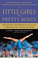 Little Girls in Pretty Boxes: The Making and Breaking of Elite Gymnasts and Figure Skaters