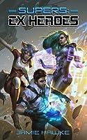 Supers: Ex Heroes 1 (Supers: Ex Heroes #1)