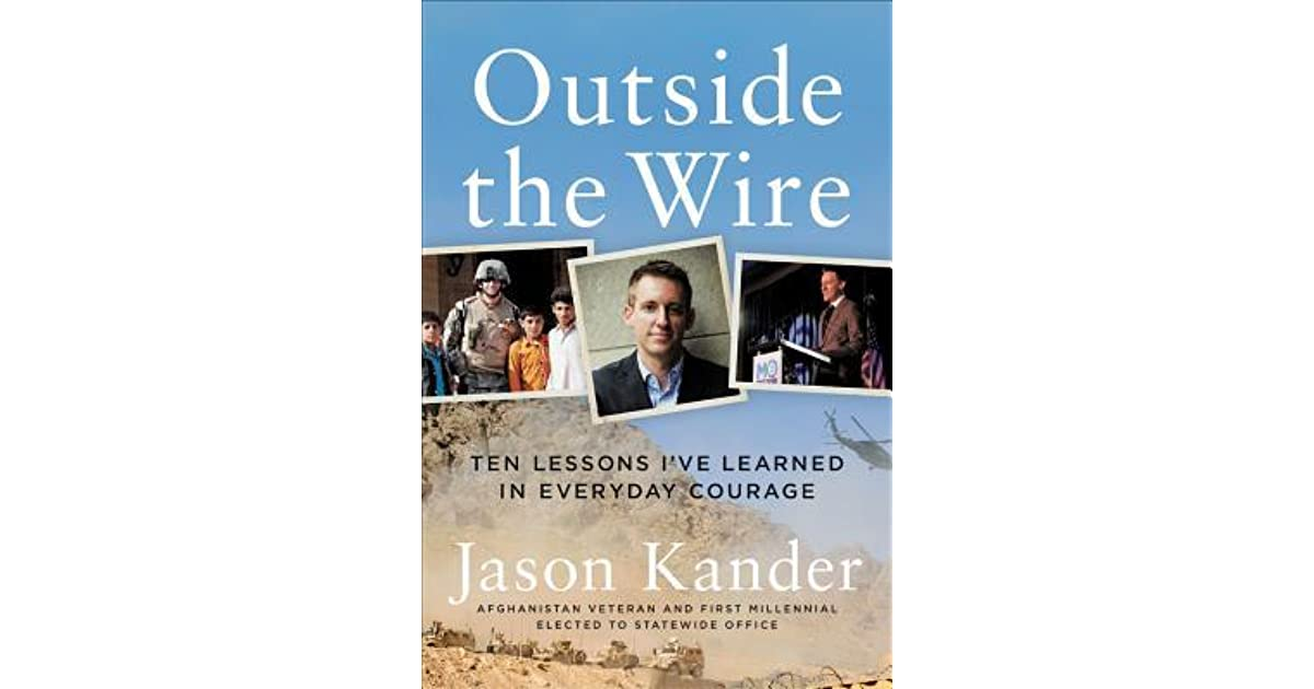 Outside The Wire Ten Lessons I Ve Learned In Everyday Courage By Jason Kander