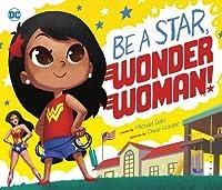 Be A Star, Wonder Woman! (DC Super Heroes)