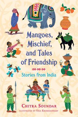 Mangoes Mischief And Tales Of Friendship Stories From