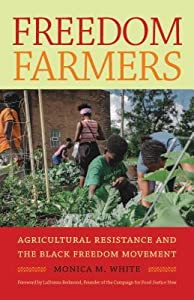 Freedom Farmers: Agricultural Resistance and the Black Freedom Movement