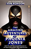 The Amazing Adventures of Phoenix Jones: And the Less Amazing Adventures of Some Other Real-Life Superheroes
