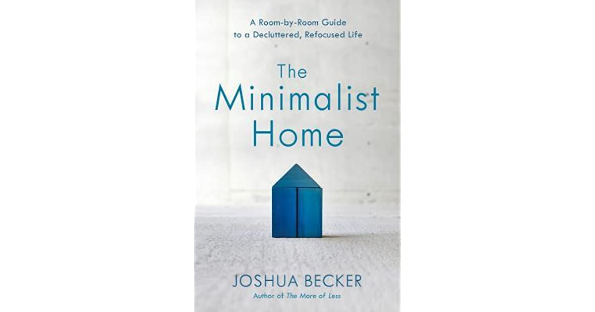 The Minimalist Home A Room By Room Guide To A Decluttered