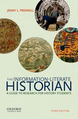 The Information-Literate Historian by Jenny L Presnell