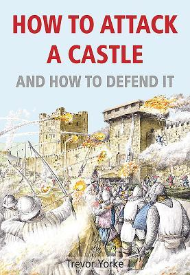 How to Attack a Castle and How to Defend It  by  Trevor Yorke
