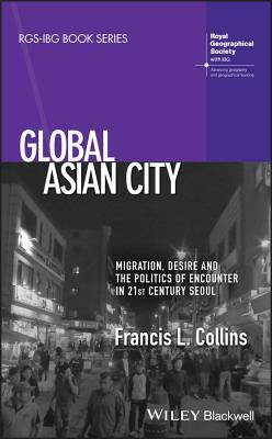 Global Asian City Migration, Desire and the Politics of Encounter in 21st Century Seoul